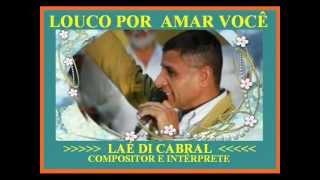 Louco Por Amar Você - Laé Di Cabral.wmv