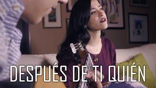 Después De Ti Quién - La Adictiva (cover) Natalia Aguilar