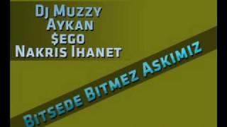 Dj Muzzy Ft Aykan & Nakris Ihanet  & $ego - Bitsede Bitmez Aşkımız 2009