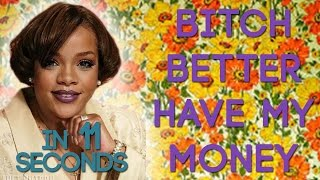 Rihanna - Bitch Better Have My Money In Less Than 11 Seconds