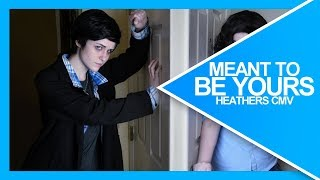 Meant to Be Yours | Heathers CMV (WARNING SUICIDAL THEMES)