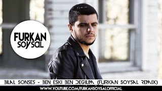 Bilal Sonses - Ben Eski Ben Değilim (Furkan Soysal Remix)