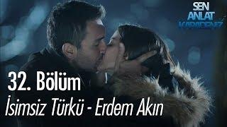İsimsiz Türkü - Erdem Akın - Sen Anlat Karadeniz 32. Bölüm