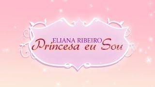 Eliana Ribeiro - Princesa eu Sou (clipe)