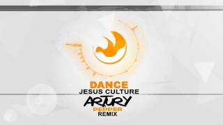 Jesus Culture - Dance (Artury Pepper Remix) Musica Electronica Cristiana