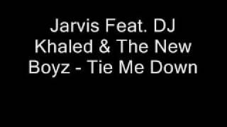 Jarvis Feat. DJ Khaled & The New Boyz - Tie Me Down