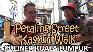 Harus Coba Wisata Kuliner di Kasturi Walk dan Petaling Street - China Town - Kuala Lumpur