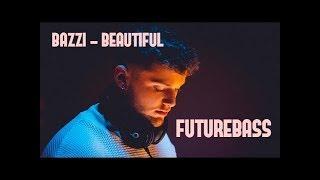 BAZZI - BEAUTIFUL FUTUREBASS REMIX (BASSBOOSTED)