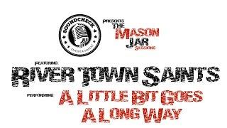 River Town Saints  Mason Jar Session   A Little Bit Goes A Long Way