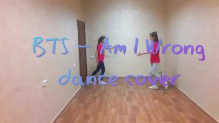 BTS  - Am i Wrong dance cover