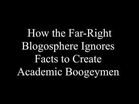 How the Far Right Blogosphere Ignores Facts to Create Academic Boogeymen