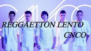 CNCO - Reggaeton Lento  (letra)