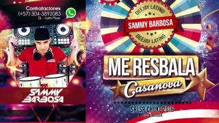 Me Resbala (Salsa Choke 2016) - Integración Casanova / Dj Sammy Barbosa