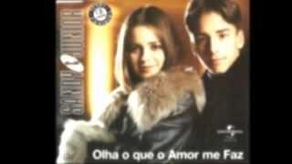 Olha o Que o Amor Me Faz - Sandy e Junior (trilha sonora o cravo e a rosa Tema de Bianca)