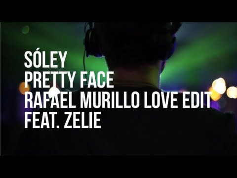 SOLEY - PRETTY FACE (RAFAEL MURILLO LOVE EDIT FEAT. ZELIE)