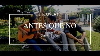 David Bisbal - Antes que no [COVER] RADICES