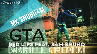 MK Shubham | Red Lips GTA feat. Sam Bruno (Skrillex Remix) | Swag Gang Crew
