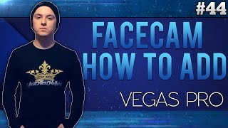 Sony Vegas Pro 13: How To Add A Facecam To Your Gameplay Videos - Tutorial #44
