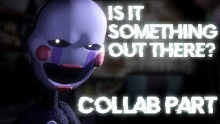 [FNAF SFM] Is It Something Out There Collab Part for Enforma