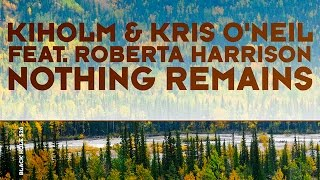 Kiholm & Kris O'Neil feat. Roberta Harrison - Nothing Remains
