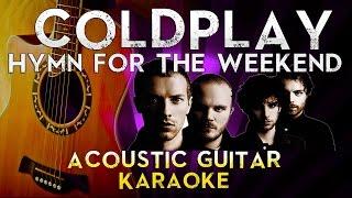 Coldplay - Hymn For The Weekend   Higher Key Acoustic Guitar Karaoke Instrumental Lyrics Cover