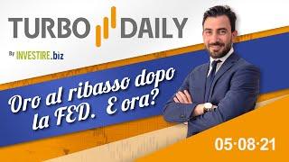 Turbo Daily 05.08.2021 - Oro al ribasso dopo la FED. E ora?