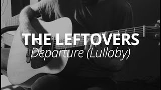 The Leftovers - Departure (Lullaby) - Guitar Cover