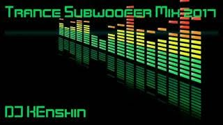 Trance Subwoofer Mix 2017 - DJ KEnshin