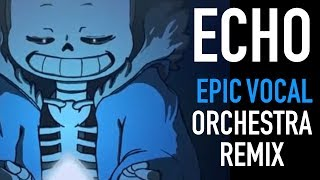 [Undertale/Crusher-P] ECHO - Epic Orchestral/Vocal Duet Remix