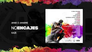 KAZE - AMAR O AMARME [PROD. SEBEATS] #NOENCAJES