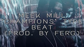 "Meek Mill (feat Tory Lanez) ""Champions"" — [Type Beat] (Prod. By Ferg)"