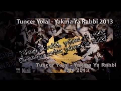 Tuncer Yolal - Yakma Ya Rabbi ilahi 2013