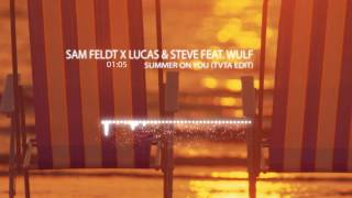 Sam Feldt x Lucas & Steve feat. Wulf - Summer On You (TVTA Edit)