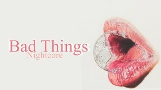 Nightcore - Bad Things
