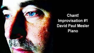 Chant! Session, Improvisation #1 -- David Paul Mesler, Solo Piano