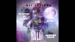 Dji Tafinha - Na Lua (feat. Anselmo Ralph) (Ricardinho Do Kilamba Remix) (Audio)