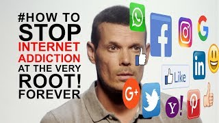 How to stop internet addiction forever, the root cause revealed!