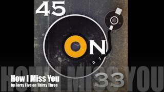 How I Miss You - Forty Five on Thirty Three (Audio Only)