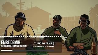 Emre DEMİR - Turkish Style Gta San Andreas Trap Remix