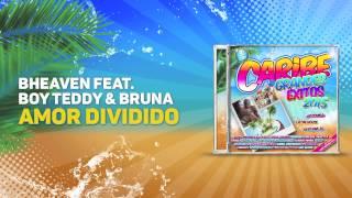 Bheaven feat  Boy Teddy Bheaven & Bruna - Amor Dividido