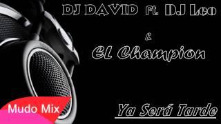 DJ David Ft. DJ LeO & El Champion - Ya Será Tarde