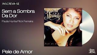 Roberta Miranda - Sem a Sombra da Dor - Pele de Amor - [Áudio Oficial]