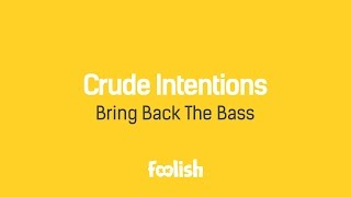 Crude Intentions - Bring Back The Bass