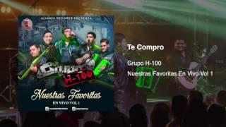 Grupo H100 - Te Compro (En Vivo) 2017