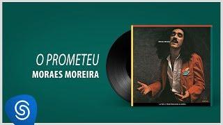 Moraes Moreira - O Prometeu (Lá Vem O Brasil Descendo a Ladeira) [Áudio Oficial]