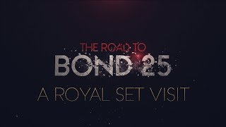 The Road to BOND 25 - A Royal Set Visit