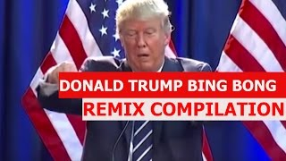 DONALD TRUMP BING BONG! - REMIX COMPILATION