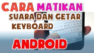 Cara Mematikan Getar dan Suara Keyboard Hp Android
