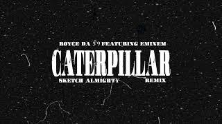 Royce da 5'9 - Caterpillar ft. Eminem, King Green (Sketch Almighty Remix)