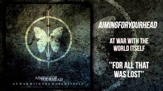 Aiming For Your Head - For All That Was Lost